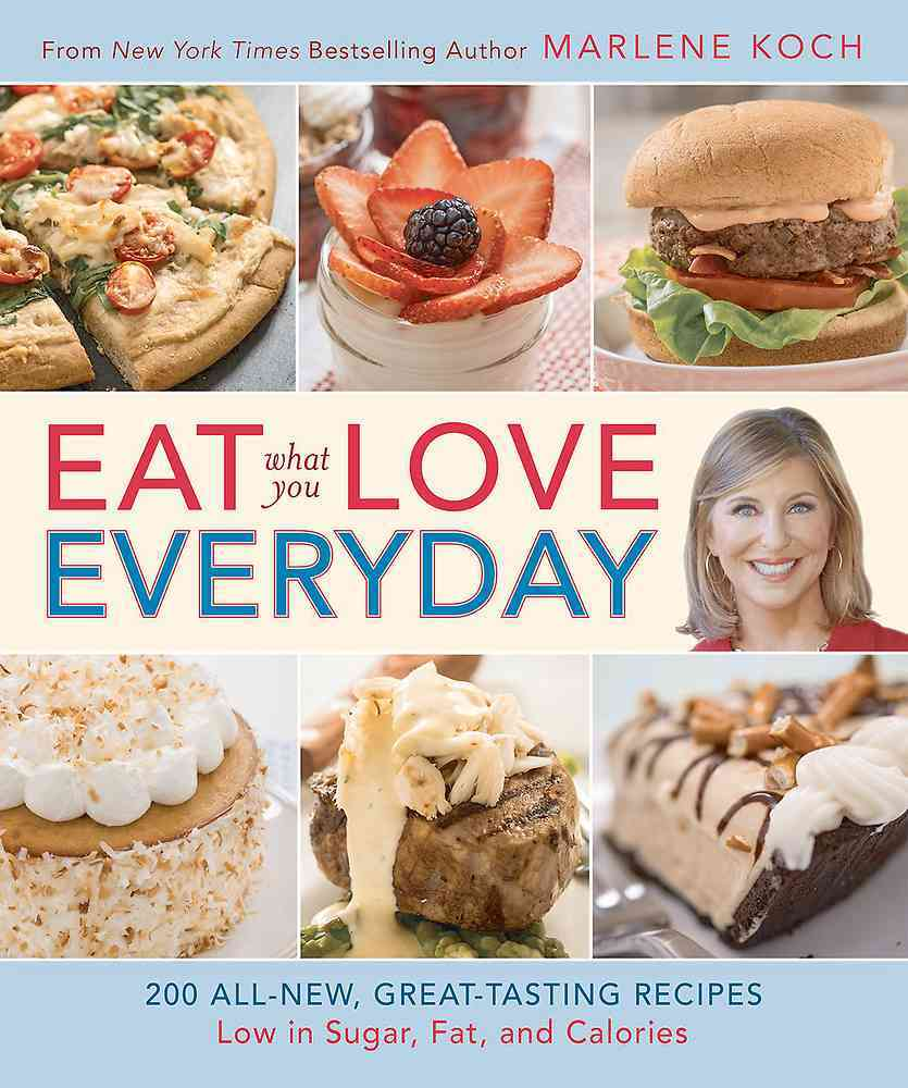 Eat What You Love--Everyday! By Koch, Marlene