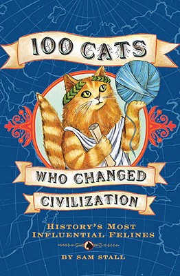 100 Cats Who Changed Civilization By Stall, Sam